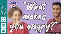 British Chat - What makes you angry?
