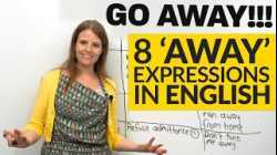 8 AWAY Expressions in English: go away, run away, right away...