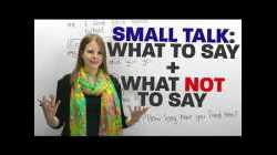SMALL TALK: What to say and what NOT to say!