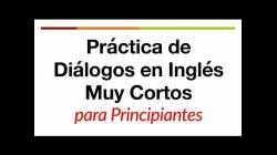 Práctica de diálogos en inglés muy cortos para principiantes