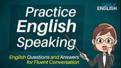 Practice Speaking in English - English Questions and Answers for Fluent Conversation