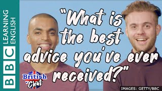 British Chat - What is the best advice you've ever received?