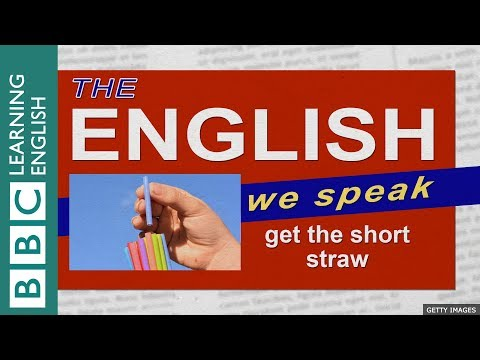 Get the short straw - The English We Speak