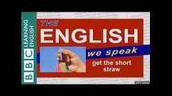 Get the short straw - The English We Speak